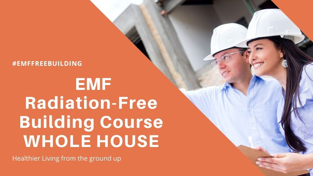 EMF Radiation-Free Building Course for Whole Home Construction
